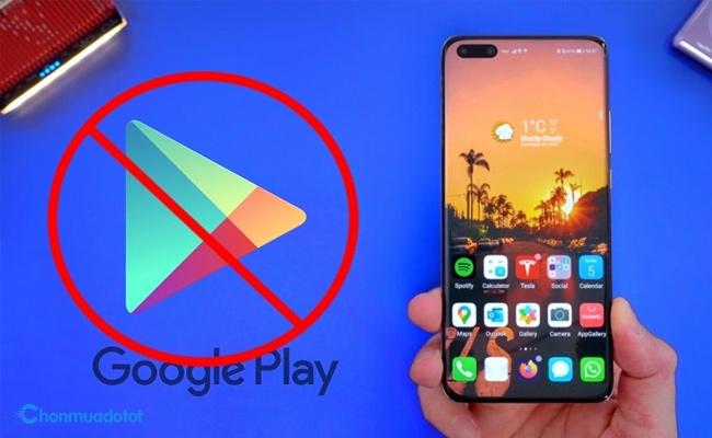 điện thoại huawei mới nhất không được Google hỗ trợ