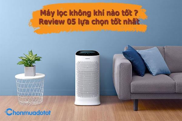 Máy lọc không khí nào tốt ? - Review 05 lựa chọn tốt nhất